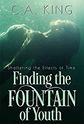 Finding the Fountain of Youth by C. A. King Cover